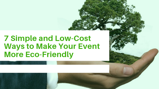 7 Simple and Low-Cost Ways to Make Your Event More Eco-Friendly