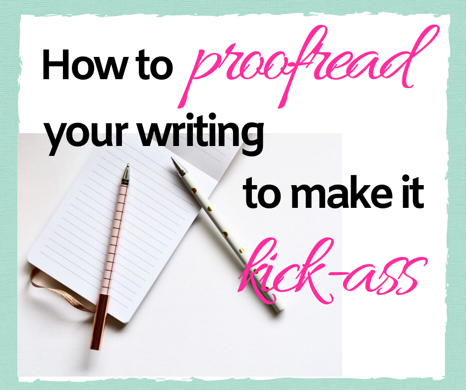 Proofreading Tips To Make Your Copy Kick-Ass